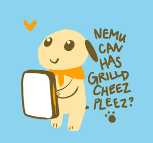 Nemu Can Has Grilld Cheese?
